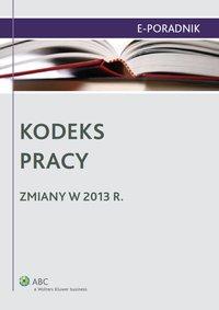 Kodeks pracy - zmiany w 2013 r. - Ewa Suknarowska-Drzewiecka - ebook