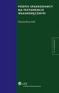 Podpis spadkodawcy na testamencie własnoręcznym - Maciej Rzewuski - ebook