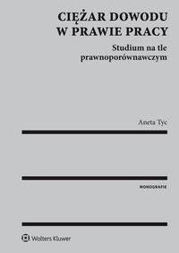 Ciężar dowodu w prawie pracy. Studium na tle prawnoporównawczym - Aneta Tyc - ebook
