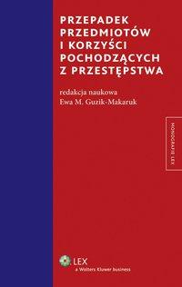 Przepadek przedmiotów i korzyści pochodzących z przestępstwa - Ewa M. Guzik-Makaruk - ebook