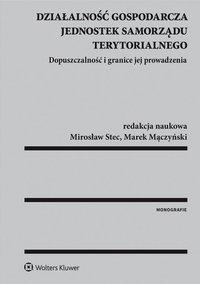 Działalność gospodarcza jednostek samorządu terytorialnego. Dopuszczalność i granice jej prowadzenia - Marek Mączyński - ebook