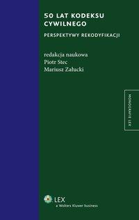 50 lat kodeksu cywilnego. Perspektywy rekodyfikacji - Mariusz Załucki - ebook