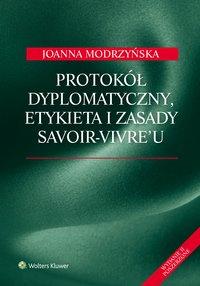 Protokół dyplomatyczny, etykieta i zasady savoir-vivre'u - Joanna Modrzyńska - ebook