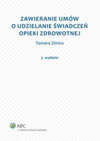 Zawieranie umów o udzielanie świadczeń opieki zdrowotnej - Tamara Zimna - ebook