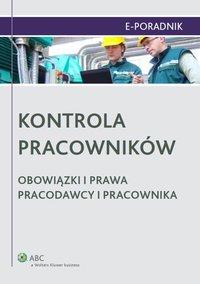 Kontrola pracowników. Obowiązki i prawa pracodawcy i pracownika - Paulina Zawadzka-Filipczyk - ebook