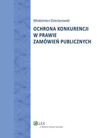 Ochrona konkurencji w prawie zamówień publicznych - Włodzimierz Dzierżanowski - ebook