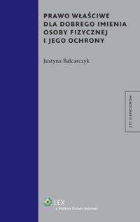 Prawo właściwe dla dobrego imienia osoby fizycznej i jego ochrony - Justyna Balcarczyk - ebook