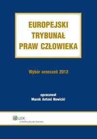 Europejski Trybunał Praw Człowieka. Wybór Orzeczeń 2012 - Marek Antoni Nowicki - ebook