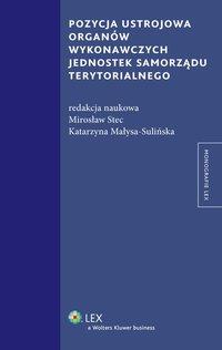 Pozycja ustrojowa organów wykonawczych jednostek samorządu terytorialnego - Katarzyna Małysa-Sulińska - ebook