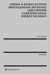 Umowa o kumulatywne przystąpienie do długu jako sposób zabezpieczenia wierzytelności - Ewa Kosior - ebook