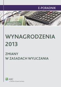 Wynagrodzenia 2013 - zmiany w zasadach wyliczania