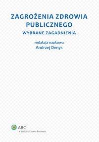 Zagrożenia zdrowia publicznego. Część 1. Wybrane zagadnienia - Andrzej Denys - ebook