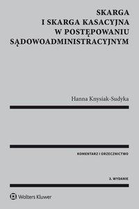 Skarga i skarga kasacyjna w postępowaniu sądowoadministracyjnym. Komentarz i orzecznictwo - Hanna Knysiak-Sudyka - ebook