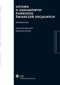 Ustawa o Zakładowym Funduszu Świadczeń Socjalnych. Komentarz [EBOOK] - Anna Martuszewicz - ebook