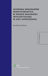 Ochrona programów komputerowych w prawie własności intelektualnej w Unii Europejskiej - Karolina Sztobryn - ebook