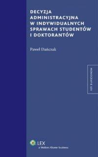 Decyzja administracyjna w indywidualnych sprawach studentów i doktorantów - Paweł Dańczak - ebook
