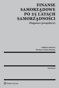 Finanse samorządowe po 25 latach samorządności. Diagnoza i perspektywy - Wiesława Miemiec - ebook