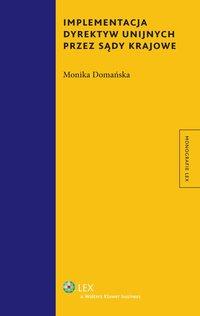 Implementacja dyrektyw unijnych przez sądy krajowe - Monika Domańska - ebook