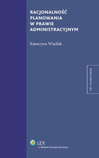 Racjonalność planowania w prawie administracyjnym - Katarzyna Wlaźlak - ebook