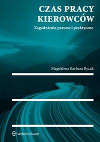 Czas pracy kierowców. Zagadnienia prawne i praktyczne - Magdalena Barbara Rycak - ebook