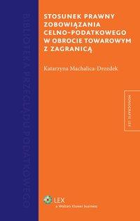 Stosunek prawny zobowiązania celno-podatkowego w obrocie towarowym z zagranicą - Katarzyna Machalica-Drozdek - ebook