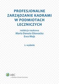 Profesjonalne zarządzanie kadrami w podmiotach leczniczych - Maria Danuta Głowacka - ebook