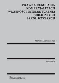 Prawna regulacja komercjalizacji własności intelektualnej publicznych szkół wyższych - Marek Salamonowicz - ebook