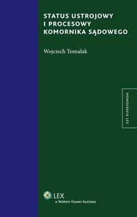 Status ustrojowy i procesowy komornika sądowego - Wojciech Tomalak - ebook