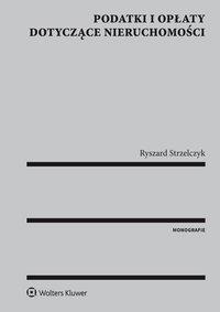 Podatki i opłaty dotyczące nieruchomości - Ryszard Strzelczyk - ebook