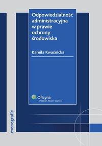 Odpowiedzialność administracyjna w prawie ochrony środowiska - Kamila Kwaśnicka - ebook