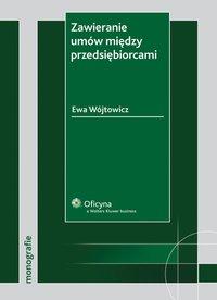 Zawieranie umów między przedsiębiorcami [EBOOK] - Ewa Wójtowicz - ebook