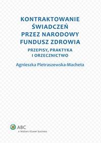 Kontraktowanie świadczeń przez Narodowy Fundusz Zdrowia. Przepisy, praktyka i orzecznictwo - Agnieszka Pietraszewska-Macheta - ebook