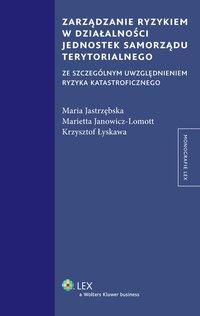 Zarządzanie ryzykiem w działalności jednostek samorządu terytorialnego ze szczególnym uwzględnieniem ryzyka katastroficznego - Marietta Janowicz-Lomott - ebook
