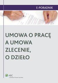 Umowa o pracę a umowa zlecenie, o dzieło - Ewa Suknarowska-Drzewiecka - ebook