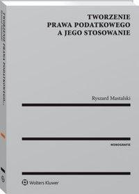 Tworzenie prawa podatkowego a jego stosowanie - Ryszard Mastalski - ebook