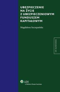 Ubezpieczenie na życie z ubezpieczeniowym funduszem kapitałowym - Magdalena Szczepańska - ebook