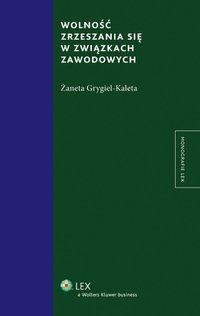 Wolność zrzeszania się w związkach zawodowych - Żaneta Grygiel-Kaleta - ebook
