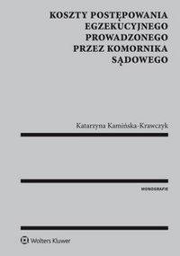 Koszty postępowania egzekucyjnego prowadzonego przez komornika sądowego - Katarzyna Kamińska-Krawczyk - ebook