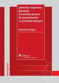 Jawność rozprawy głównej a ochrona prawa do prywatności w procesie karnym - Radosław Koper - ebook