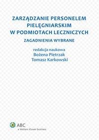 Zarządzanie personelem pielęgniarskim w podmiotach leczniczych. Zagadnienia wybrane - Tomasz Adam Karkowski - ebook