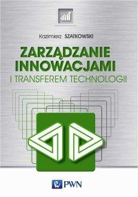 Zarządzanie innowacjami i transferem technologii - Kazimierz Szatkowski - ebook