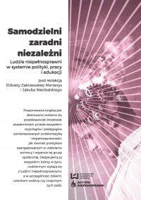 Samodzielni, zaradni, niezależni. Ludzie niepełnosprawni w systemie polityki, pracy i edukacji - Elżbieta Zakrzewska-Manterys - ebook