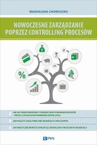 Nowoczesne zarządzanie poprzez controlling procesów - Magdalena Chomuszko - ebook