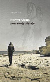 Nie wypłyniesz poza swoją odyseję - Andrzej Katzenmark - ebook