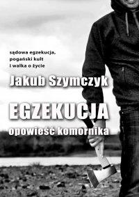 Egzekucja. Opowieść komornika - Jakub Szymczyk - ebook