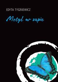 Motyl w zupie - Edyta Tyszkiewicz - ebook
