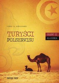 Turyści Polservisu. Część II. Algieria - Jerzy Z. Sobolewski - ebook