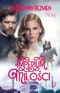 Imperium miłości. Tom I - Nermin Bezmen - ebook