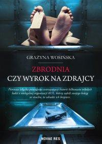 Zbrodnia czy wyrok na zdrajcy - Grażyna Wosińska - ebook