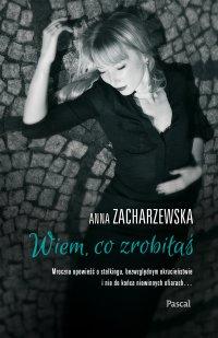 Wiem co zrobiłaś - Anna Zacharzewska - ebook